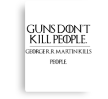 GOERGE R.R MARTIN KILLS PEOPLE Canvas Print