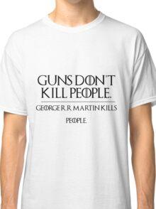 GOERGE R.R MARTIN KILLS PEOPLE Classic T-Shirt