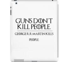 GOERGE R.R MARTIN KILLS PEOPLE iPad Case/Skin