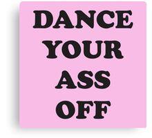 Dance Your Ass Off Canvas Print