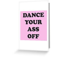 Dance Your Ass Off Greeting Card