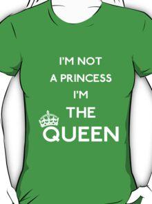 Not a princess. A queen T-Shirt