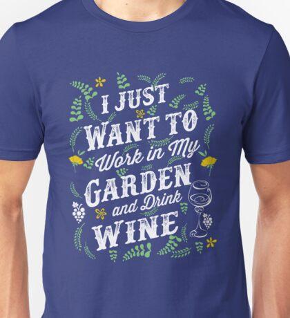 Gardening Shirt - I Want To Work In My Garden & Drink Wine Unisex T-Shirt