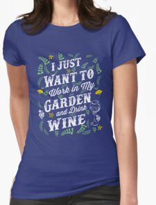 Gardening Shirt - I Want To Work In My Garden & Drink Wine Womens Fitted T-Shirt