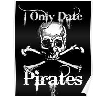 I only date pirates Poster