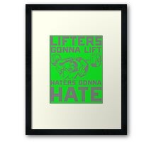 lifters gonna lift haters gonna hate Framed Print