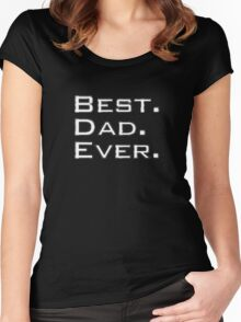 Best. Dad. Ever. Funny Father's Day Holiday or Gift Unisex T-Shirt Women's Fitted Scoop T-Shirt