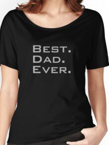 Best. Dad. Ever. Funny Father's Day Holiday or Gift Unisex T-Shirt Women's Relaxed Fit T-Shirt