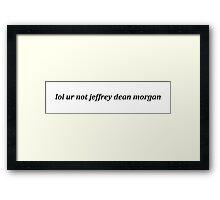 lol ur not jeffrey dean morgan Framed Print