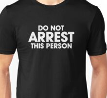 DO NOT ARREST THIS PERSON FUNNY Unisex T-Shirt