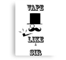 Vape like a Sir Canvas Print