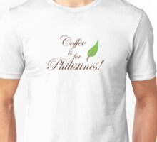 Coffee is for Philistines Unisex T-Shirt