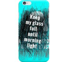 Keep my glass full until morning light .. II iPhone Case/Skin