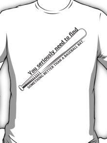 Better Than A Baseball Bat T-Shirt