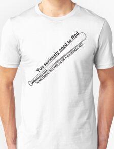 Better Than A Baseball Bat Unisex T-Shirt