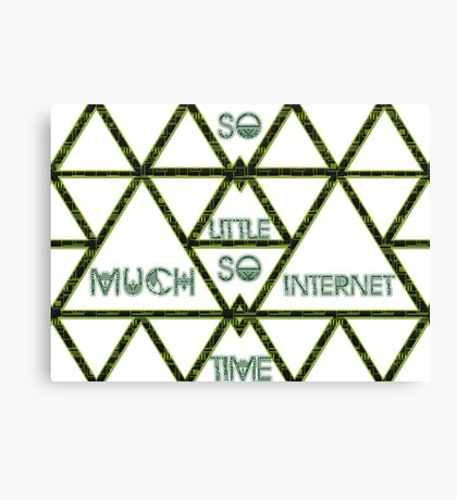 So Much Internet So Little Time Canvas Print