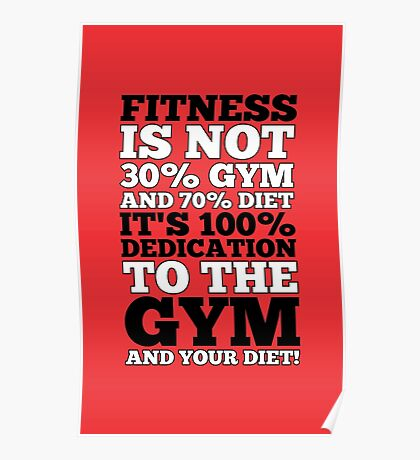 Fitness Is Not 30% Gym And & 70% Diet It's 100% Dedication To The Gym And Your Diet! - Gym Motivational Quotes Poster