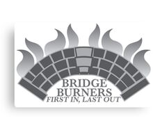 Bridge Burners First in, Last out in grey Canvas Print