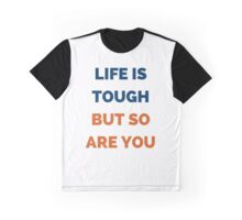 LIFE IS TOUGH BUT SO ARE YOU Graphic T-Shirt