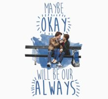 Maybe Okay Will Be Our Always by eatsleepbreathe