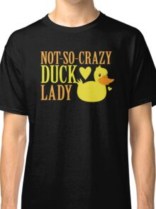 NOT-So-Crazy DUCK LADY Classic T-Shirt