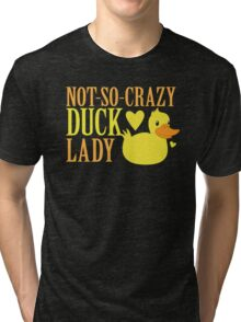 NOT-So-Crazy DUCK LADY Tri-blend T-Shirt