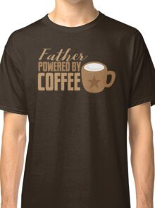 Father powered by COFFEE Classic T-Shirt