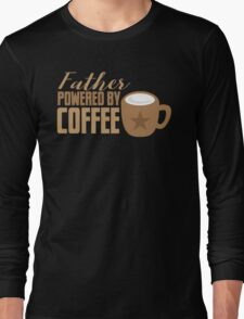 Father powered by COFFEE Long Sleeve T-Shirt