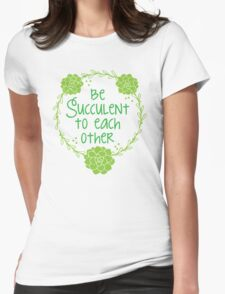 Be succulent to each other Womens Fitted T-Shirt