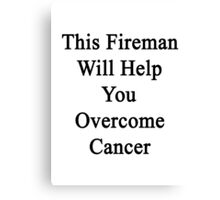 This Fireman Will Help You Overcome Cancer  Canvas Print