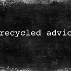 Recycled advice by Maree  Clarkson