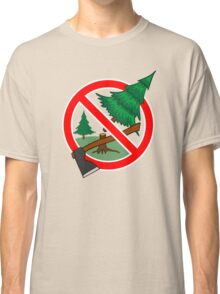 Stop cutting down live trees for Christmas sign Classic T-Shirt
