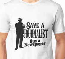 Save a Journalist buy a Newspaper  Unisex T-Shirt