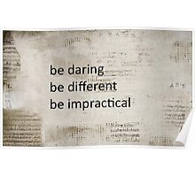 Be daring, be different, be impractical Poster
