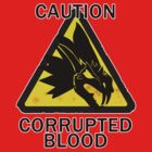 Caution: Corrupted Blood (World of Warcraft) by pixel-pie-pro