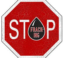 STOP FRACKING by hollingsworth