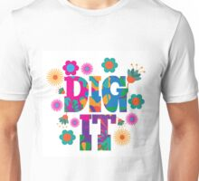 Sixties style mod pop art psychedelic colorful Dig It text design Unisex T-Shirt