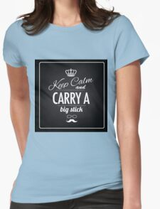 Keep calm and carry a big stick blackboard type treatment Womens Fitted T-Shirt