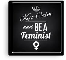 Keep calm and be a feminist Canvas Print