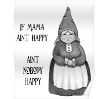 If Mama Ain't Happy ... Pencil Drawing of Smiling Gnome Woman Poster