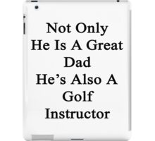 Not Only He Is A Great Dad He's Also A Golf Instructor  iPad Case/Skin