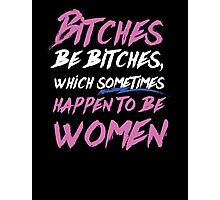 Bitches be Bitches! Photographic Print