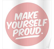 MAKE YOURSELF PROUD tumblr merch! Poster