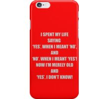 YES, I don't know! iPhone Case/Skin