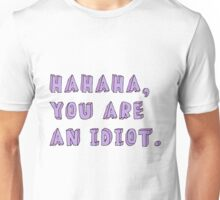 HAHAHA, YOU ARE AN IDIOT tumblr merch! Unisex T-Shirt