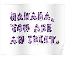 HAHAHA, YOU ARE AN IDIOT tumblr merch! Poster