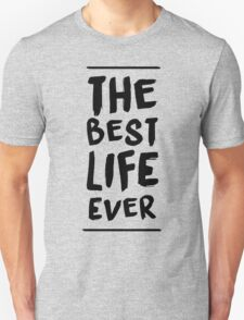 The Best Life Ever (Typography, Brushed) Unisex T-Shirt