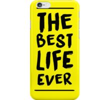 The Best Life Ever (Typography, Brushed) iPhone Case/Skin