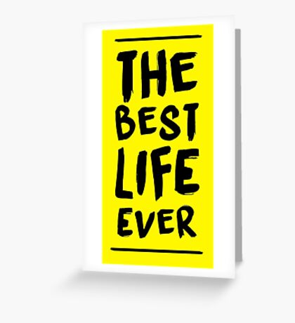 The Best Life Ever (Typography, Brushed) Greeting Card