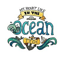 My Heart Lies in the Ocean Tide Photographic Print